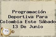 <b>Programación</b> Deportiva Para Colombia Este Sábado 13 De Junio