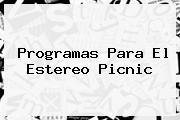 Programas Para El <b>Estereo Picnic</b>