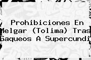 Prohibiciones En Melgar (Tolima) Tras Saqueos A <b>Supercundi</b>