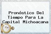 <b>Pronóstico Del Tiempo</b> Para La Capital Michoacana