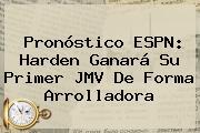 Pronóstico <b>ESPN</b>: Harden Ganará Su Primer JMV De Forma Arrolladora