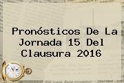 Pronósticos De La <b>Jornada 15</b> Del Clausura <b>2016</b>