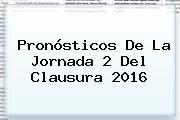 Pronósticos De La <b>Jornada 2</b> Del <b>Clausura 2016</b>