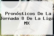 Pronósticos De La <b>Jornada 8</b> De La Liga MX