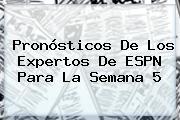 Pronósticos De Los Expertos De <b>ESPN</b> Para La Semana 5