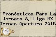Pronósticos Para La Jornada 8, <b>Liga MX</b> Torneo Apertura <b>2015</b>