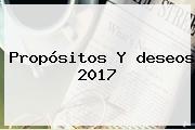 Propósitos Y <b>deseos 2017</b>