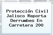 <b>Protección Civil Jalisco</b> Reporta Derrumbes En Carretera 200