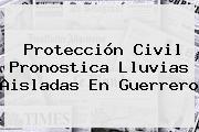 <b>Protección</b> Civil Pronostica Lluvias Aisladas En Guerrero
