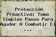 <b>Protección</b> Proactiva: Toma Simples Pasos Para Ayudar A Combatir El <b>...</b>