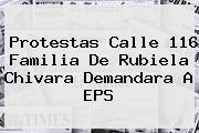 Protestas Calle 116 Familia De <b>Rubiela Chivara</b> Demandara A EPS