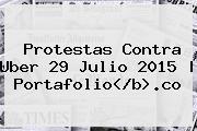 Protestas Contra Uber 29 Julio 2015 | <b>Portafolio<<i>/b>.co