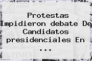 Protestas Impidieron <b>debate</b> De Candidatos <b>presidenciales</b> En ...
