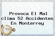 Provoca El Mal <b>clima</b> 52 Accidentes En <b>Monterrey</b>
