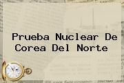 Prueba Nuclear De <b>Corea Del Norte</b>