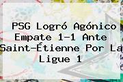 <b>PSG</b> Logró Agónico Empate 1-1 Ante <b>Saint-Étienne</b> Por La Ligue 1