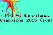 <b>PSG Vs Barcelona</b>, Champions <b>2015</b> (ida)