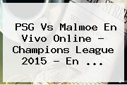 PSG Vs Malmoe En Vivo Online ? <b>Champions League 2015</b> - En <b>...</b>