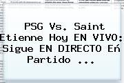 <b>PSG Vs</b>. <b>Saint Etienne</b> Hoy EN VIVO: Sigue EN DIRECTO Eñ Partido ...