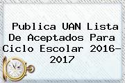 Publica <b>UAN</b> Lista De Aceptados Para Ciclo Escolar 2016- 2017