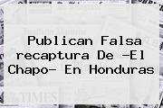 Publican Falsa <b>recaptura</b> De ?El <b>Chapo</b>? En Honduras