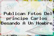 Publican Fotos Del <b>príncipe Carlos Besando A Un Hombre</b>