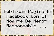 Publican Página En Facebook Con El Nombre De Menor Responsable ...