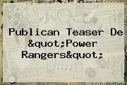 Publican Teaser De &quot;<b>Power Rangers</b>&quot;