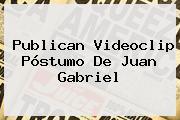 Publican Videoclip Póstumo De <b>Juan Gabriel</b>