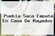 <b>Puebla</b> Saca Empate En Casa De <b>Rayados</b>