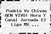 Puebla Vs Chivas ¡EN VIVO! Hora Y Canal <b>Jornada 13</b> Liga MX <b>...</b>