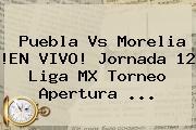 <b>Puebla Vs Morelia</b> !EN VIVO! Jornada 12 Liga MX Torneo Apertura <b>...</b>
