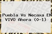 <b>Puebla Vs Necaxa</b> EN VIVO Ahora (0-1)