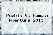 <b>Puebla Vs Pumas</b>; Apertura 2015