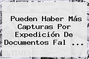 Pueden Haber Más Capturas Por Expedición De Documentos Fal ...