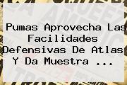 <b>Pumas</b> Aprovecha Las Facilidades Defensivas De <b>Atlas</b> Y Da Muestra <b>...</b>