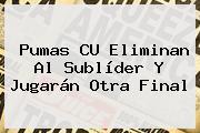 <b>Pumas</b> CU Eliminan Al Sublíder Y Jugarán Otra Final