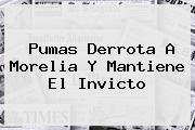 <b>Pumas</b> Derrota A <b>Morelia</b> Y Mantiene El Invicto