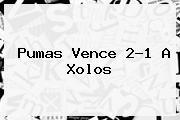 <b>Pumas</b> Vence 2-1 A Xolos