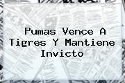 <b>Pumas</b> Vence A <b>Tigres</b> Y Mantiene Invicto
