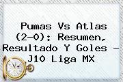 <b>Pumas Vs Atlas</b> (2-0): Resumen, Resultado Y Goles - J10 Liga MX