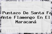 Puntazo De <b>Santa Fe</b> Ante <b>Flamengo</b> En El Maracaná