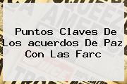 Puntos Claves De Los Acuerdos De <b>paz</b> Con Las Farc