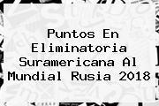 Puntos En <b>Eliminatoria</b> Suramericana Al Mundial <b>Rusia 2018</b>