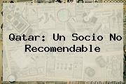 <b>Qatar</b>: Un Socio No Recomendable