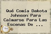 Qué Comía <b>Dakota Johnson</b> Para Calmarse Para Las Escenas De ...