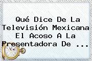 Qué Dice De La Televisión Mexicana El Acoso A La Presentadora De <b>...</b>