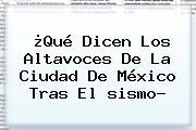 ¿Qué Dicen Los Altavoces De La Ciudad De México Tras El <b>sismo</b>?