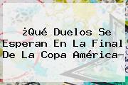 ¿Qué Duelos Se Esperan En La Final De La <b>Copa América</b>?
