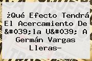 ¿Qué Efecto Tendrá El Acercamiento De 'la U' A Germán <b>Vargas Lleras</b>?